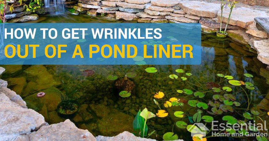 how to get wrinkles out of a pond liner