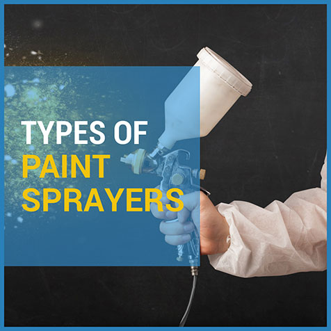 Types Of Paint Sprayers - Which Is Right For You?