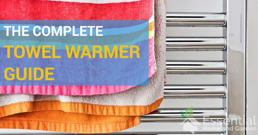 5 Best Towel Warmers to Keep You Toasty in the Bathroom - Essential Home and Garden