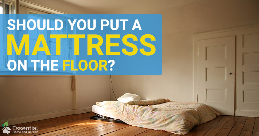 Can You Put A Mattress On The Floor Essential Home Garden